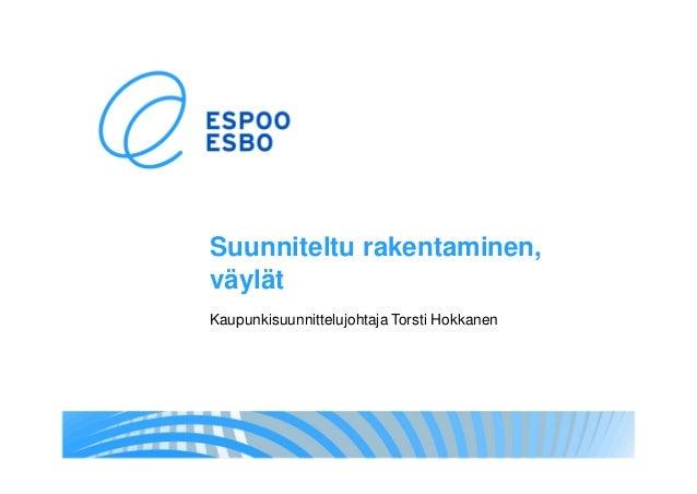 Suunniteltu rakentaminen, väylät Kaupunkisuunnittelujohtaja Torsti Hokkanen