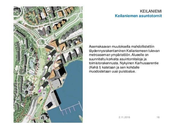 2.11.2016 18 KEILANIEMI Keilaniemen asuntotornit MSi Asemakaavan muutoksella mahdollistettiin täydennysrakentaminen Keilan...