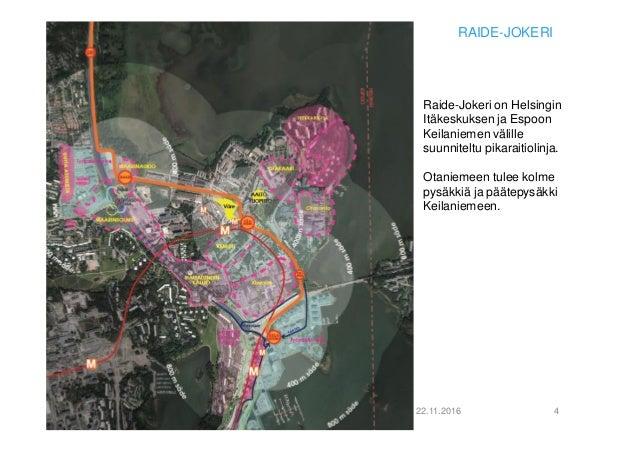 22.11.2016 4 Raide-Jokeri on Helsingin Itäkeskuksen ja Espoon Keilaniemen välille suunniteltu pikaraitiolinja. Otaniemeen ...