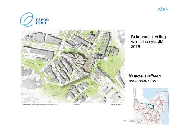 22.11.2016 7 Kaavoitusvaiheen asemapiirustus VÄRE Rakennus (1.vaihe) valmistuu syksyllä 2018