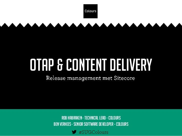 OTAP & Content Delivery RobHabraken - Technical lead - Colours Ben Verhees - Seniorsoftware developer - Colours