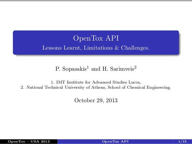 OpenTox API Lessons Learnt, Limitations & Challenges.  P. Sopasakis1 and H. Sarimveis2 1. IMT Institute for Advanced Studi...