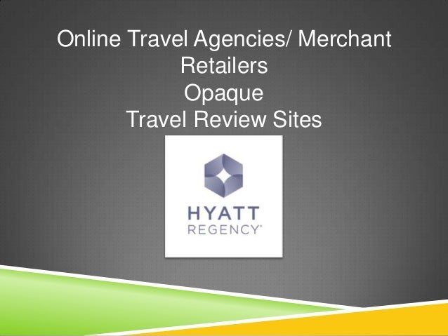Online Travel Agencies/ Merchant Retailers Opaque Travel Review Sites