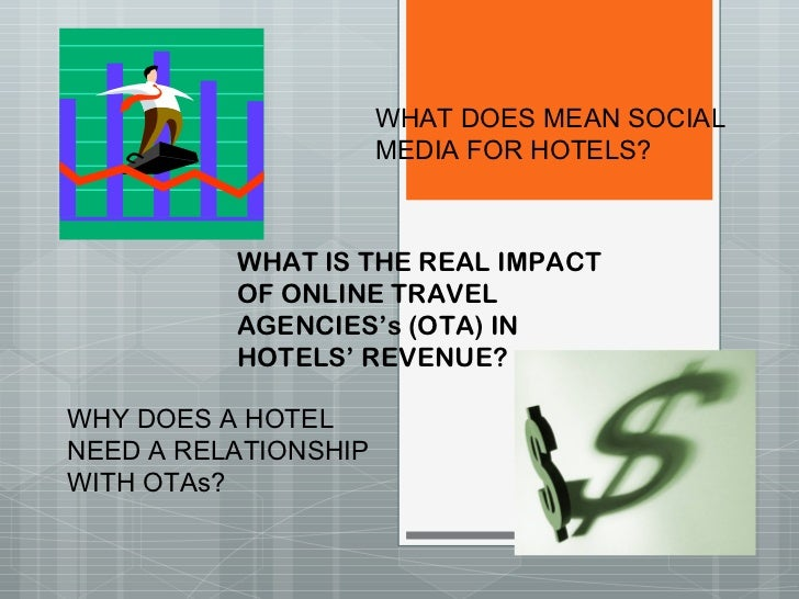 WHAT IS THE REAL IMPACT OF ONLINE TRAVEL AGENCIES's (OTA) IN HOTELS' REVENUE? WHAT DOES MEAN SOCIAL MEDIA FOR HOTELS? WHY ...