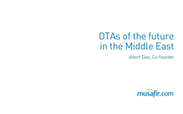 OTAs of the future in the Middle East Albert Dias, Co-founderAlbert Dias, Co-founder