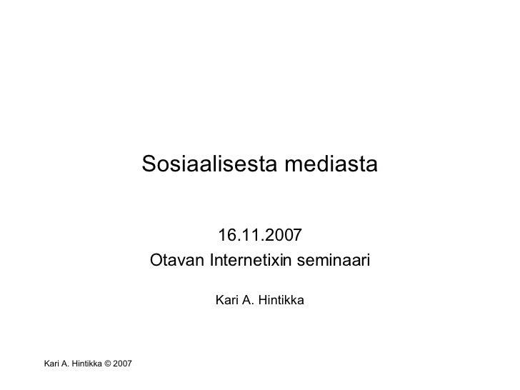 Sosiaalisesta mediasta 16.11.2007 Otavan Internetixin seminaari Kari A. Hintikka
