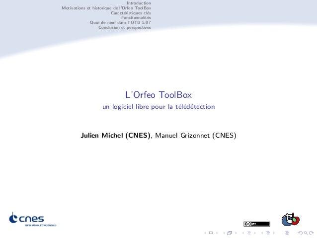 Introduction Motivations et historique de l'Orfeo ToolBox Caract´eristiques cl´es Fonctionnalit´es Quoi de neuf dans l'OTB...