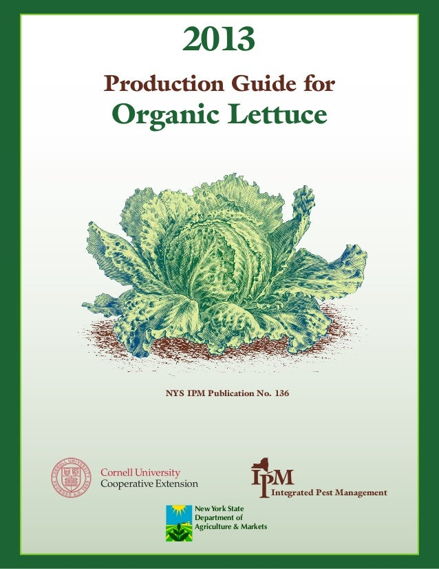 2013 Production Guide for  Organic Lettuce  NYS IPM Publication No. 136  Integrated Pest Management New York State Departm...