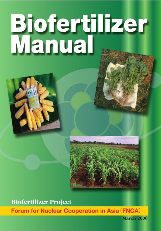 Biofertilizer Manual  By FNCA Biofertilizer Project Group  Forum for Nuclear Cooperation in Asia (FNCA) March 2006