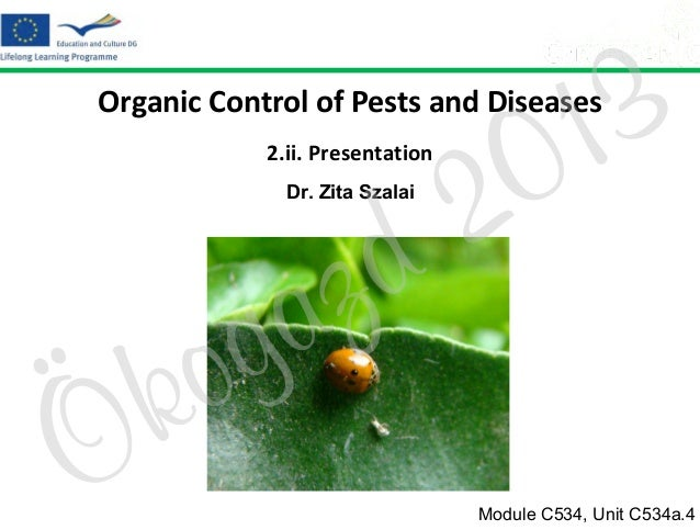 3 1 0  Organic Control of Pests and Diseases  2 d  2.ii. Presentation Dr. Zita Szalai  Ö  o k  z a g  Module C534, Unit C5...