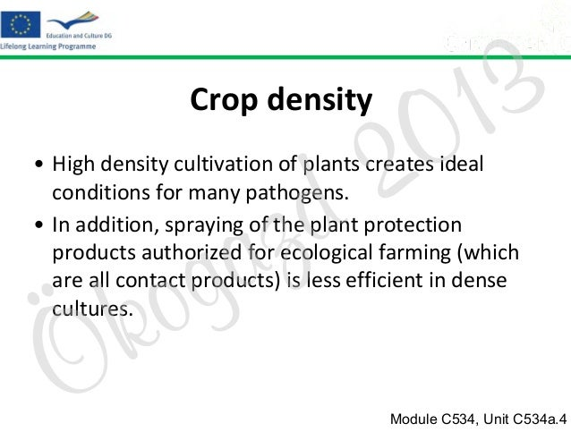 Crop density  2 d  3 1 0  • High density cultivation of plants creates ideal conditions for many pathogens. • In addition,...