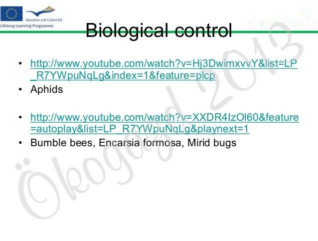 Biological control  2 d  3 1 0  • http://www.youtube.com/watch?v=Hj3DwimxvvY&list=LP _R7YWpuNqLg&index=1&feature=plcp • Ap...