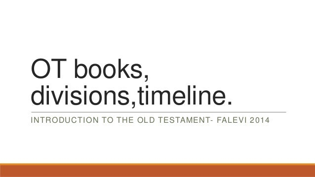 OT books, divisions,timeline. INTRODUCTION TO THE OLD TESTAMENT- FALEVI 2014