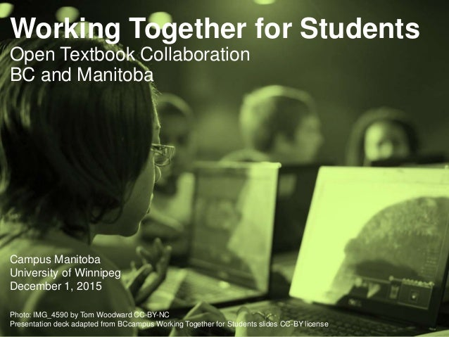 Working Together for Students Open Textbook Collaboration BC and Manitoba Campus Manitoba University of Winnipeg December ...