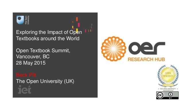Exploring the Impact of Open Textbooks around the World Open Textbook Summit, Vancouver, BC 28 May 2015 Beck Pitt The Open...