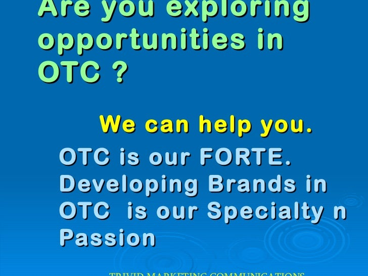 Are you exploring  opportunities in OTC ? We can help you. OTC is our FORTE. Developing Brands in OTC  is our Specialty n ...