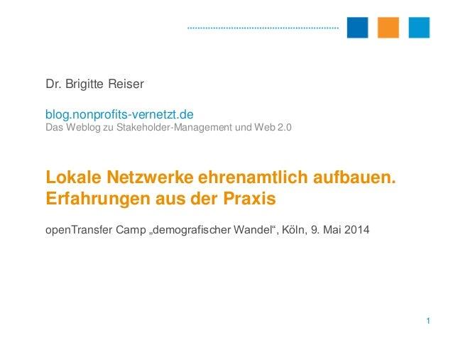 1 Dr. Brigitte Reiser blog.nonprofits-vernetzt.de Das Weblog zu Stakeholder-Management und Web 2.0 Lokale Netzwerke ehrena...