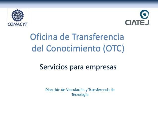 Dirección de Vinculación y Transferencia de Tecnología Servicios para empresas Oficina de Transferencia del Conocimiento (...