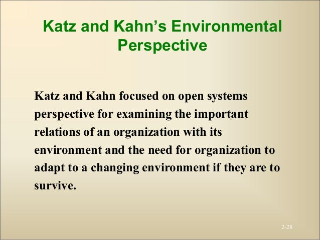 open systems theory katz and kahn As an open-systems approach spread among organizational theorists, managers began incorporating these views into practice two early pioneers in this effort, daniel katz and robert kahn, began viewing organizations as open social systems with specialized and interdependent subsystems and processes of communication, feedback, and management linking the subsystems.