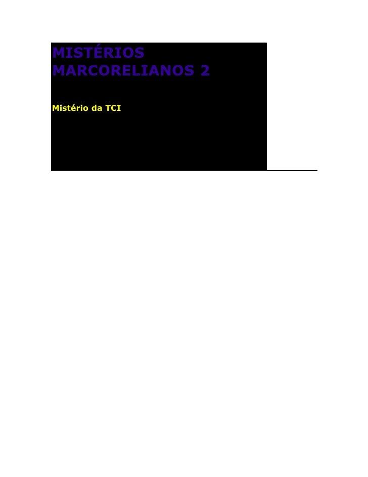 MISTÉRIOS MARCORELIANOS 2  Mistério da TCI