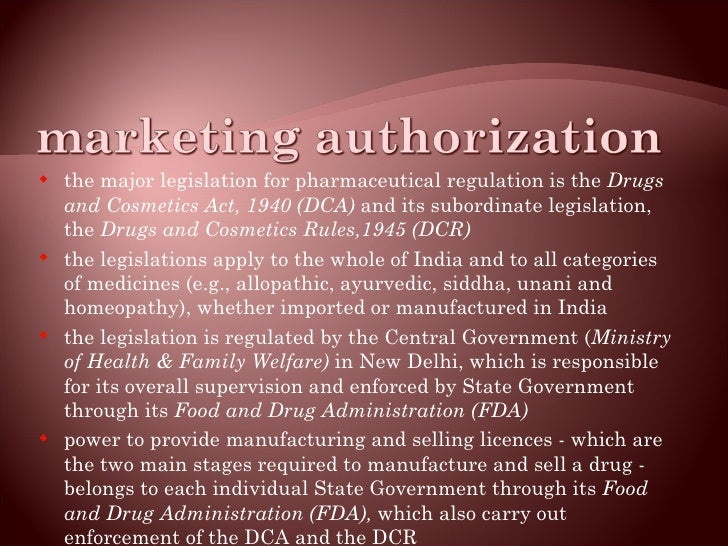 <ul><li>the major legislation for pharmaceutical regulation is the  Drugs and Cosmetics Act, 1940 (DCA)  and its subordina...