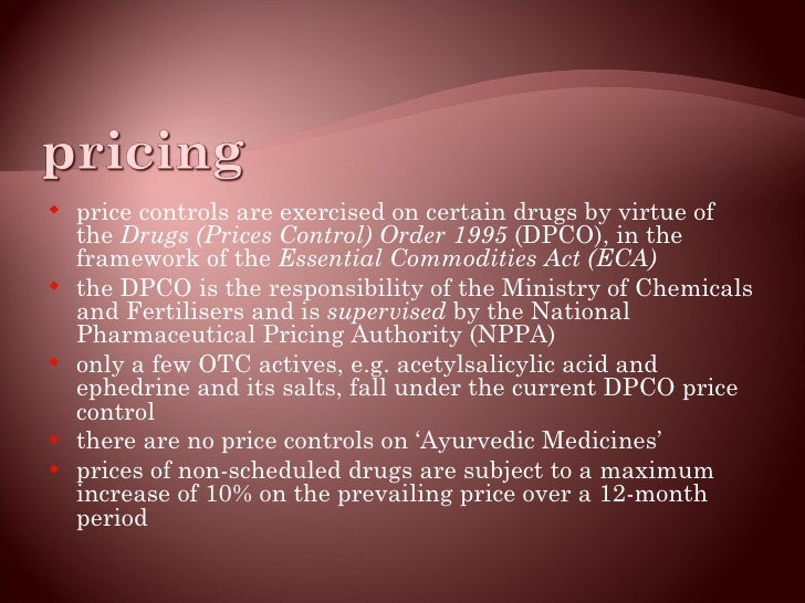 <ul><li>price controls are exercised on certain drugs by virtue of the  Drugs (Prices Control) Order 1995  (DPCO), in the ...