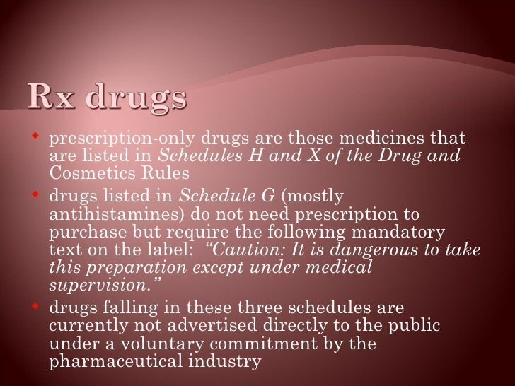 <ul><li>prescription-only drugs are those medicines that are listed in  Schedules H and X of the Drug and  Cosmetics Rules...