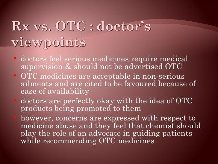 <ul><li>doctors feel serious medicines require medical supervision & should not be advertised OTC </li></ul><ul><li>OTC me...