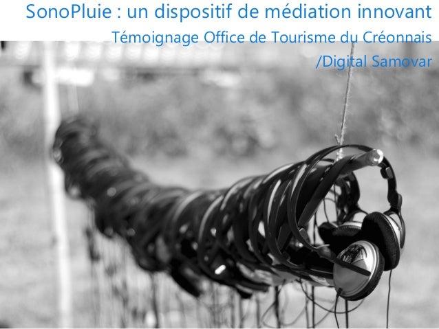 Titre 1 SonoPluie : un dispositif de médiation innovant Témoignage Office de Tourisme du Créonnais /Digital Samovar
