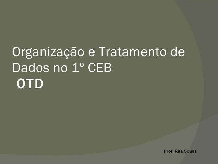 Organização e Tratamento de Dados no 1º CEB  OTD Prof. Rita Sousa