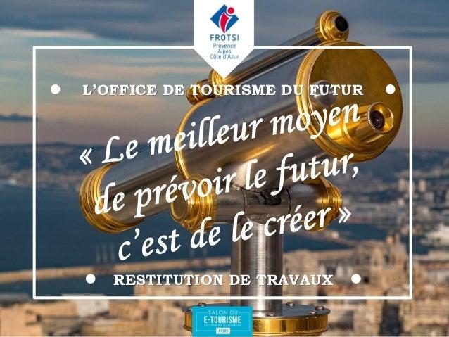 L'OFFICE DE TOURISME DU FUTUR RESTITUTION DE TRAVAUX
