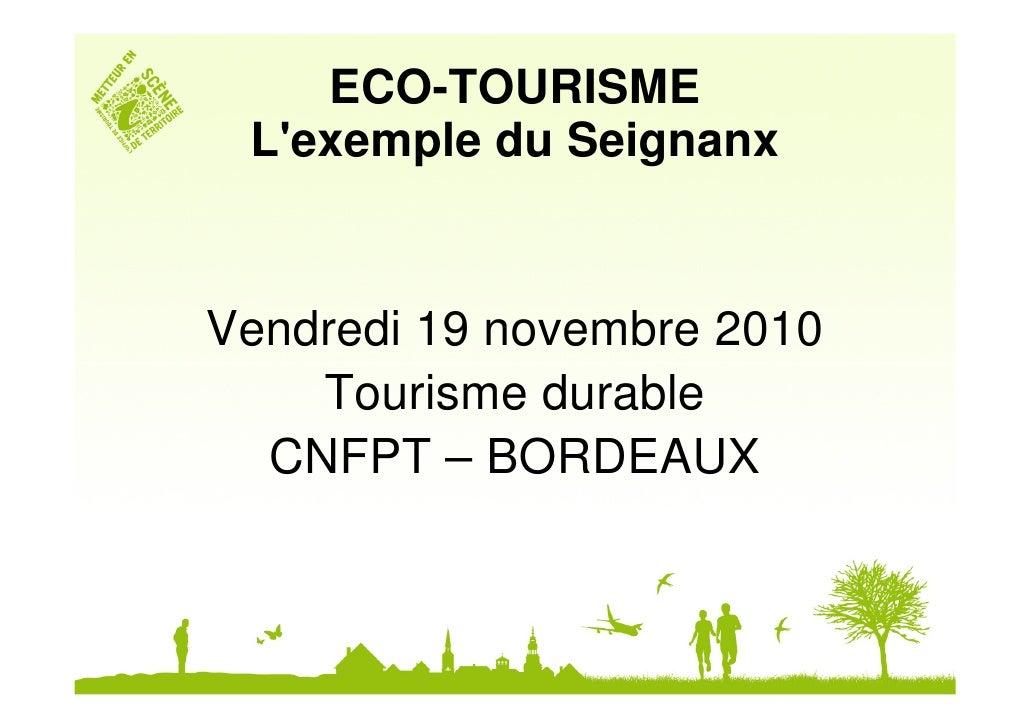 ECO-TOURISME Lexemple du SeignanxVendredi 19 novembre 2010    Tourisme durable  CNFPT – BORDEAUX