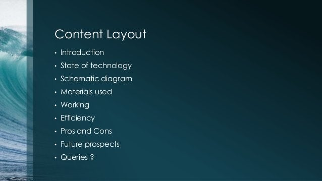 Content Layout • Introduction • State of technology • Schematic diagram • Materials used • Working • Efficiency • Pros and...