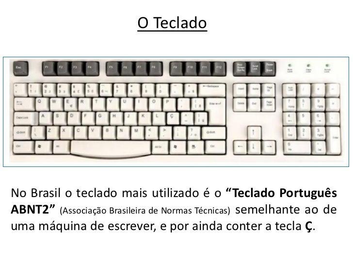 """O TecladoNo Brasil o teclado mais utilizado é o """"Teclado PortuguêsABNT2"""" (Associação Brasileira de Normas Técnicas) semelh..."""