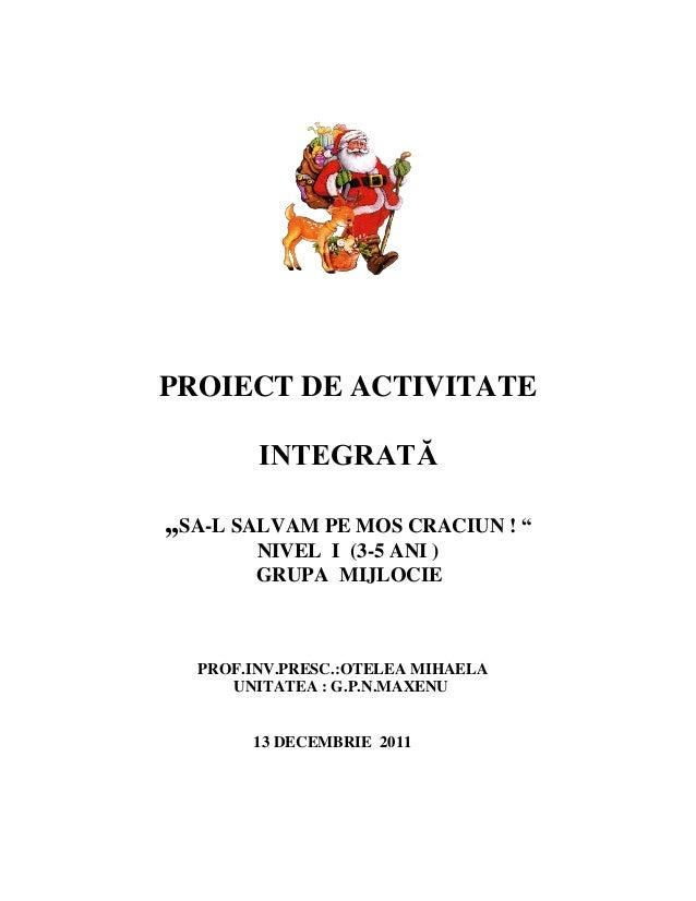 """PROIECT DE ACTIVITATE INTEGRATĂ ,,SA-L SALVAM PE MOS CRACIUN ! """" NIVEL I (3-5 ANI ) GRUPA MIJLOCIE PROF.INV.PRESC.:OTELEA ..."""