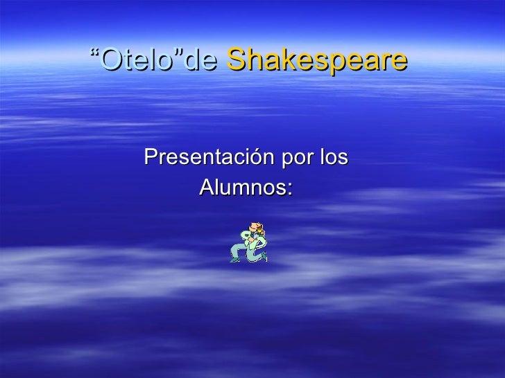 """"""" Otelo""""de  Shakespeare   Presentación por los Alumnos:"""