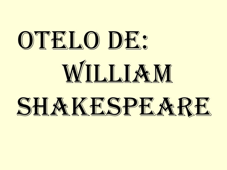 OTELO DE:  WILLIAM SHAKESPEARE
