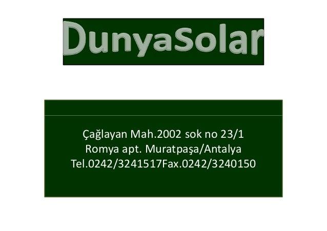 Çağlayan Mah.2002 sok no 23/1   Romya apt. Muratpaşa/AntalyaTel.0242/3241517Fax.0242/3240150