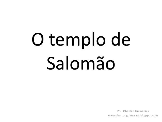 O templo de Salomão Por: Oberdan Guimarães www.oberdanguimaraes.blogspot.com