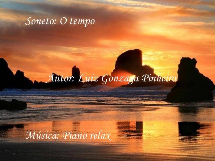 Soneto: O tempo    Autor: Luiz Gonzaga PinheiroMúsica: Piano relax