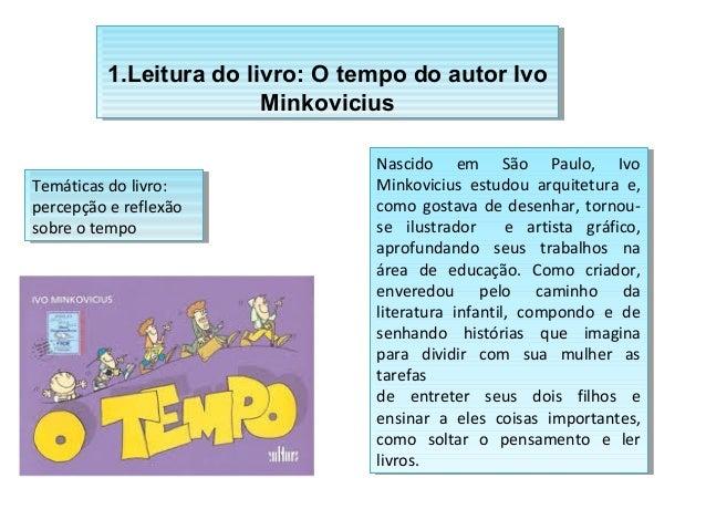 1.Leitura do livro: O tempo do autor Ivo  1.Leitura do livro: O tempo do autor Ivo  Minkovicius  Minkovicius  Nascido em S...