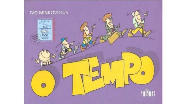 Leitura do livro: O tempo  Autor e ilustrador: Ivo Minkovicius  Por meio de um texto elaborado em rimas, de fácil  compree...