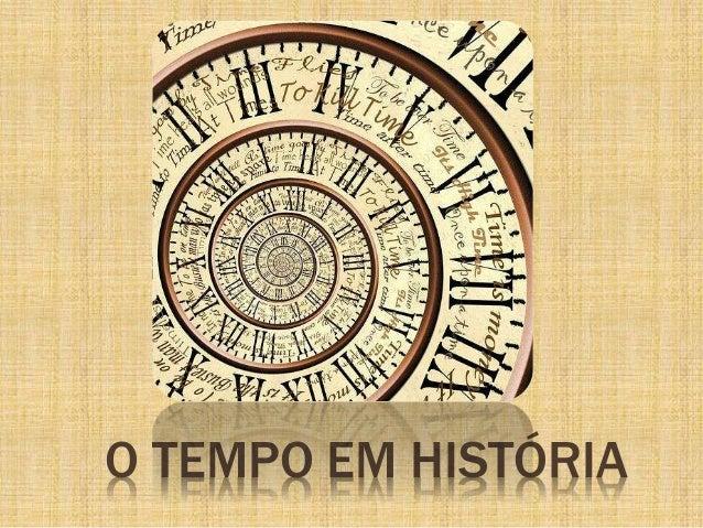 O TEMPO EM HISTÓRIA