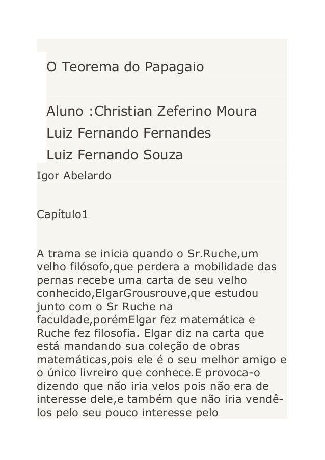 O Teorema do Papagaio Aluno :Christian Zeferino Moura Luiz Fernando Fernandes Luiz Fernando Souza Igor Abelardo Capítulo1 ...
