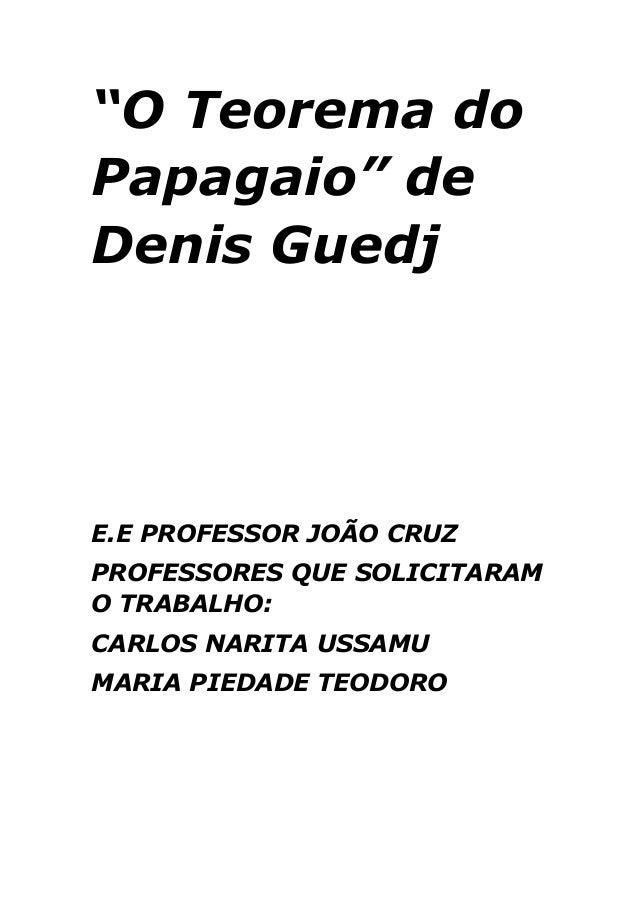 """""""O Teorema do Papagaio"""" de Denis Guedj  E.E PROFESSOR JOÃO CRUZ PROFESSORES QUE SOLICITARAM O TRABALHO: CARLOS NARITA USSA..."""