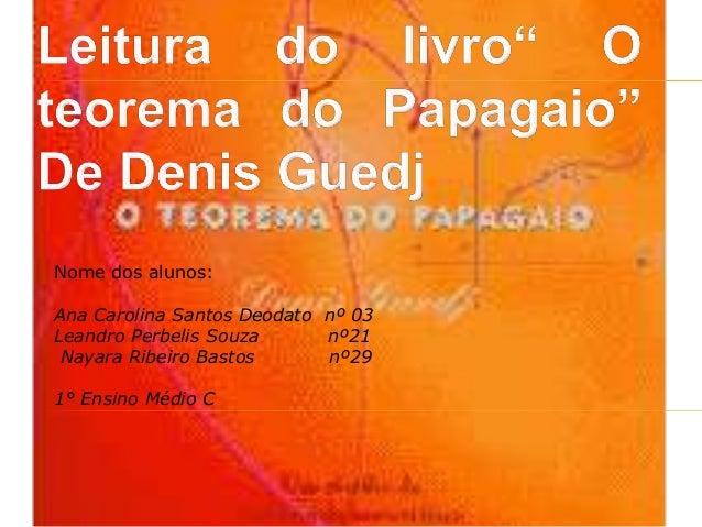 Nome dos alunos: Ana Carolina Santos Deodato nº 03 Leandro Perbelis Souza nº21 Nayara Ribeiro Bastos nº29 1° Ensino Médio ...
