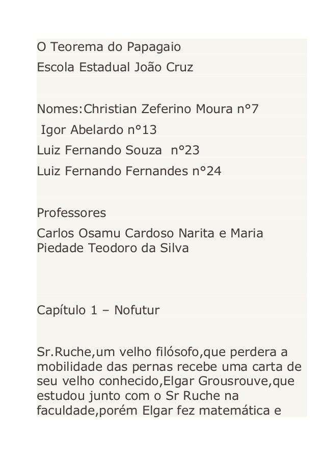 O Teorema do Papagaio Escola Estadual João Cruz Nomes:Christian Zeferino Moura n°7 Igor Abelardo n°13 Luiz Fernando Souza ...