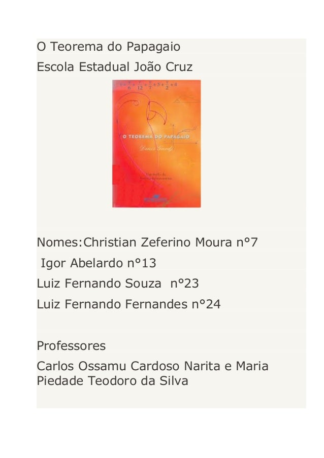 O Teorema do Papagaio Escola Estadual João Cruz  Nomes:Christian Zeferino Moura n°7 Igor Abelardo n°13 Luiz Fernando Souza...