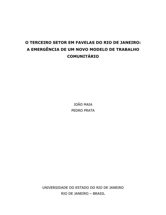 O TERCEIRO SETOR EM FAVELAS DO RIO DE JANEIRO: A EMERGÊNCIA DE UM NOVO MODELO DE TRABALHO COMUNITÁRIO JOÃO MAIA PEDRO PRAT...