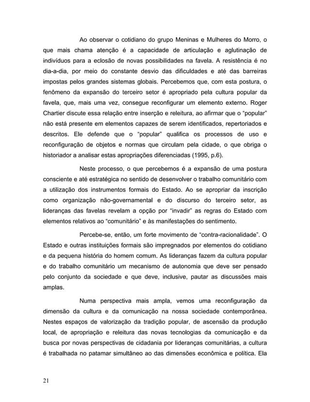 Ao observar o cotidiano do grupo Meninas e Mulheres do Morro, o que mais chama atenção é a capacidade de articulação e agl...